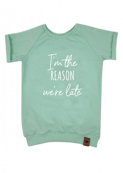 "T-Shirt mint ""I'm the reason we're late"""