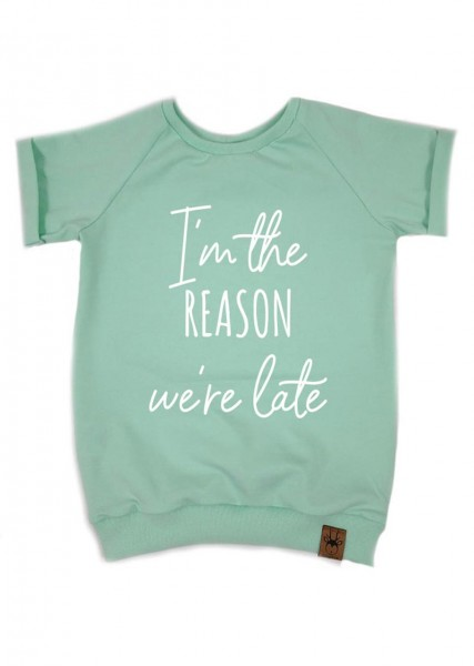 """T-Shirt """"I'm the reason we're late"""""""